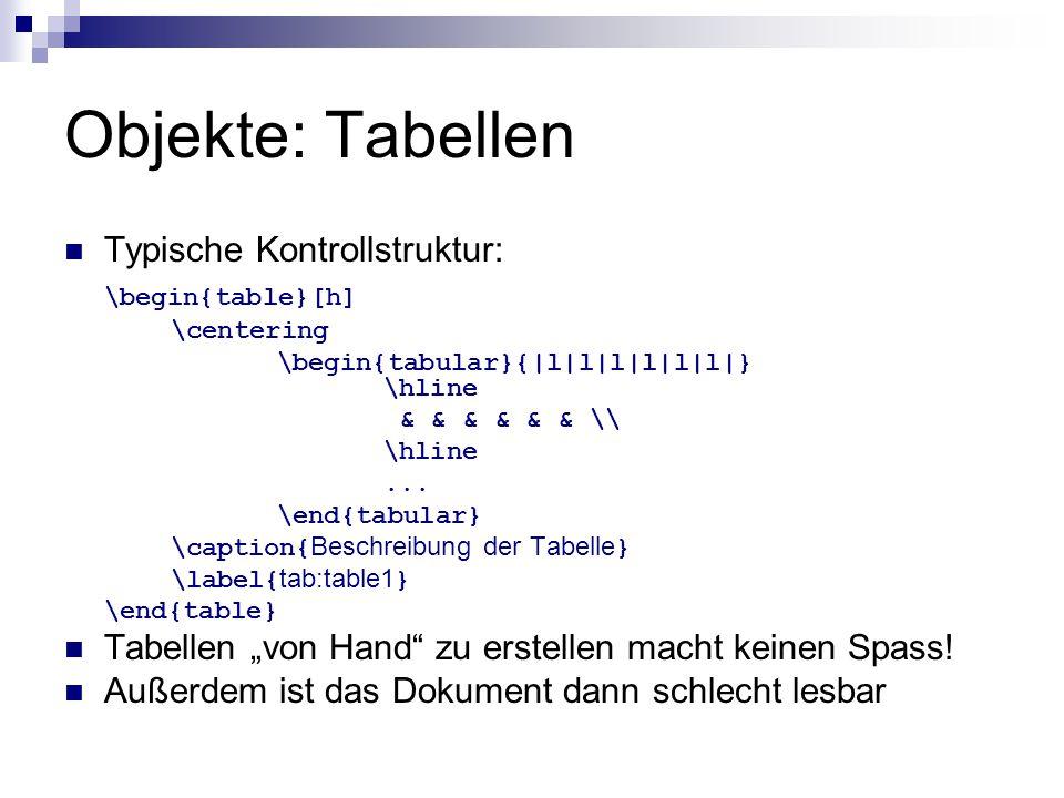 Objekte: Tabellen Typische Kontrollstruktur: \begin{table}[h]